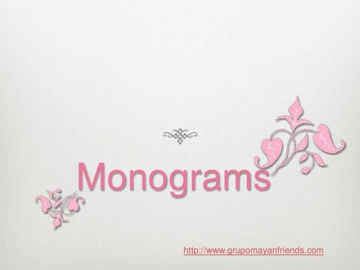 Monograms     http://www.grupomayanfriends.com