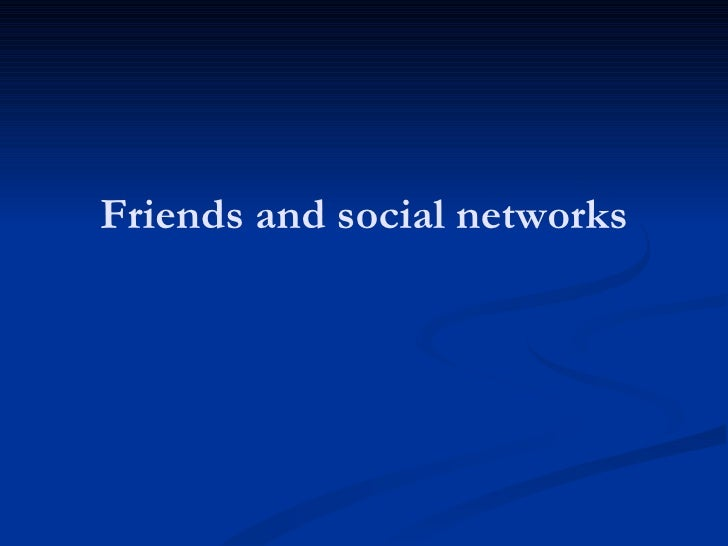 Friends and social networks