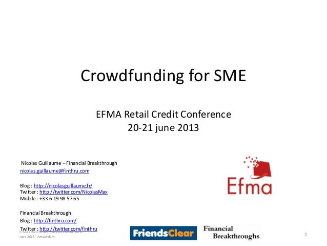 Crowdfunding for SMEEFMA Retail Credit Conference20-21 june 2013Nicolas Guillaume – Financial Breakthroughnicolas.guillaum...