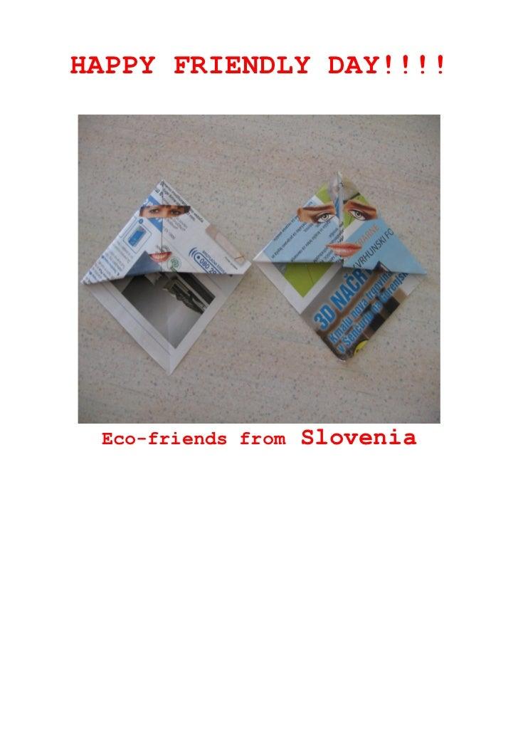 HAPPY FRIENDLY DAY!!!! Eco-friends from   Slovenia