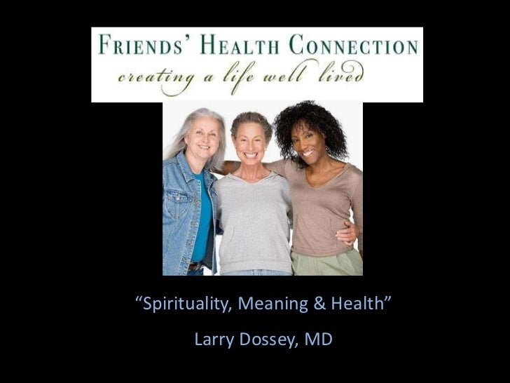 """""""Spirituality, Meaning & Health""""       Larry Dossey, MD"""