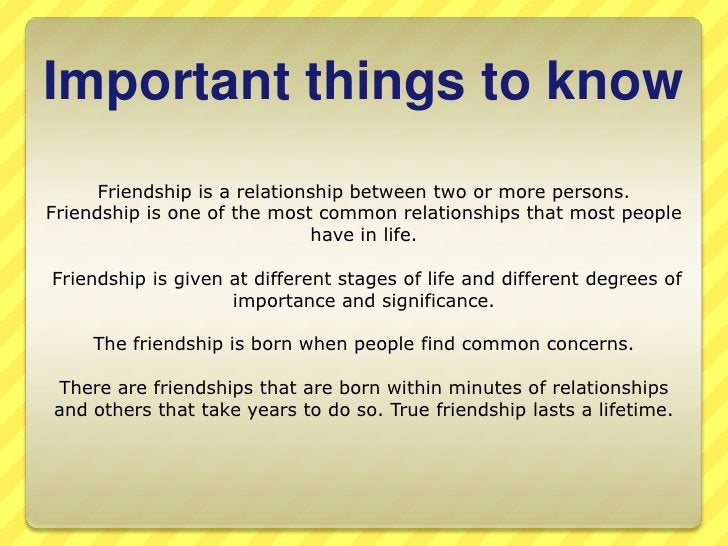 Importantthingstoknow<br />Friendship is a relationship between two or more persons. Friendship is one of the most common ...