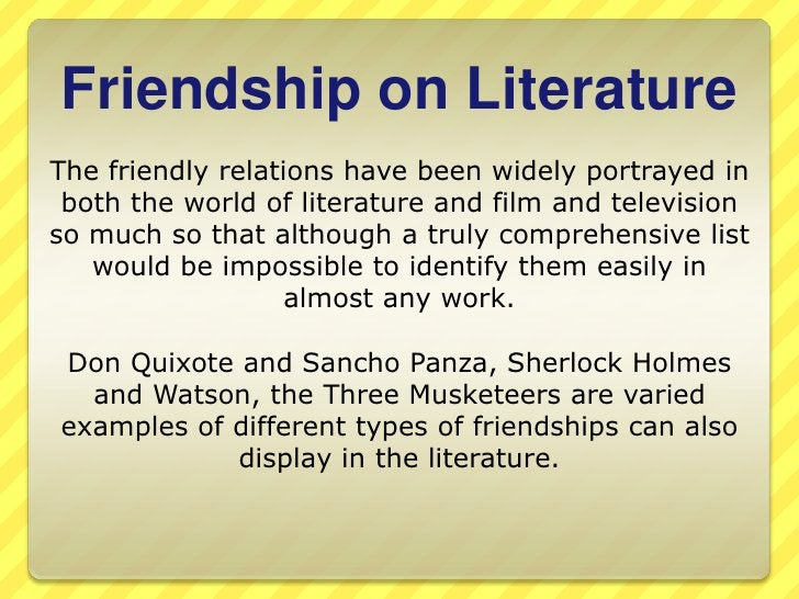 FriendshiponLiterature<br />The friendly relations have been widely portrayed in both the world of literature and film and...