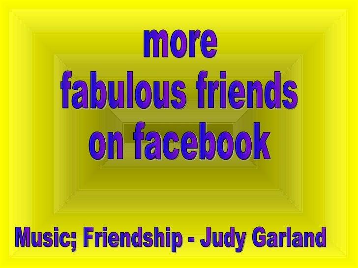 more fabulous friends on facebook Music; Friendship - Judy Garland