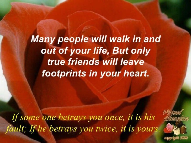 Many people will walk in and       out of your life, But only         true friends will leave        footprints in your he...