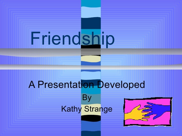 FriendshipA Presentation Developed           By      Kathy Strange
