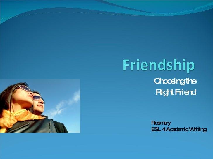 Choosing the Right Friend Rosmery ESL 4 Academic Writing