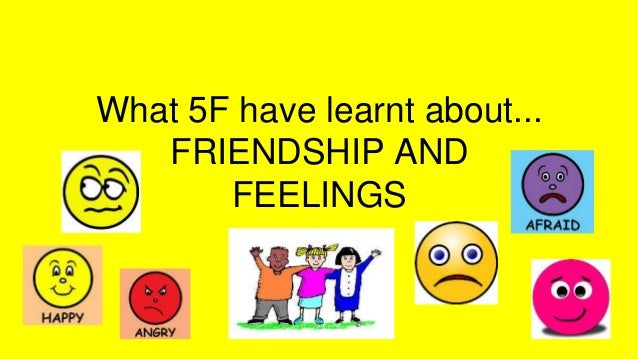 What 5F have learnt about... FRIENDSHIP AND FEELINGS