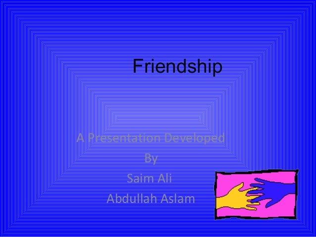 Friendship A Presentation Developed By Saim Ali Abdullah Aslam