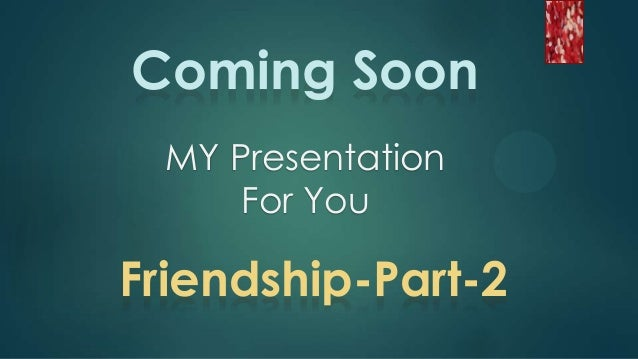 Coming Soon MY Presentation For You  Friendship-Part-2