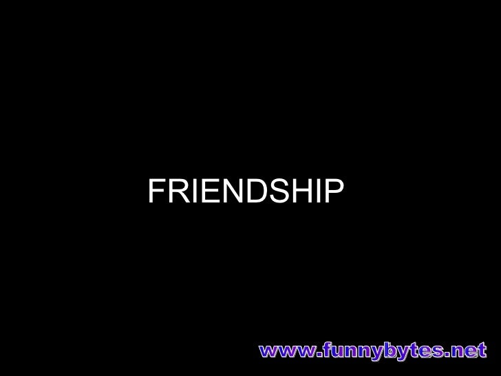 <ul><li>FRIENDSHIP </li></ul>www.funnybytes.net