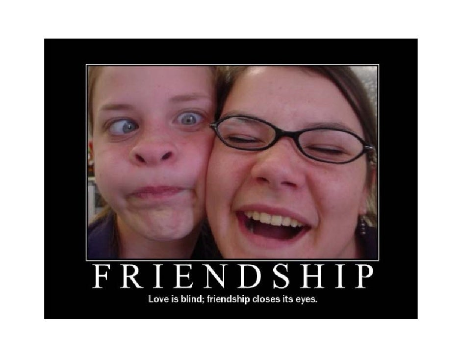 friends are there when you're feeling silly,