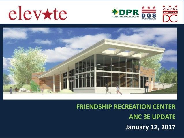 FRIENDSHIP RECREATION CENTER ANC 3E UPDATE January 12, 2017