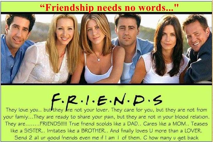 """Friendship needs no words..."" <br />"