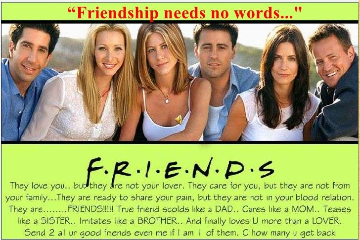 """Friendship needs no words..."" <br />"