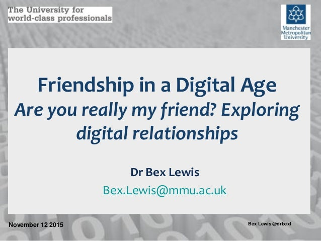 November 12 2015 1Bex Lewis @drbexl Friendship in a Digital Age Are you really my friend? Exploring digital relationships ...