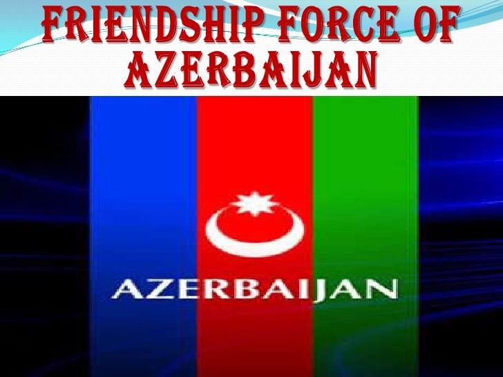 FRIENDSHIP FORCE OF AZERBAIJAN<br />
