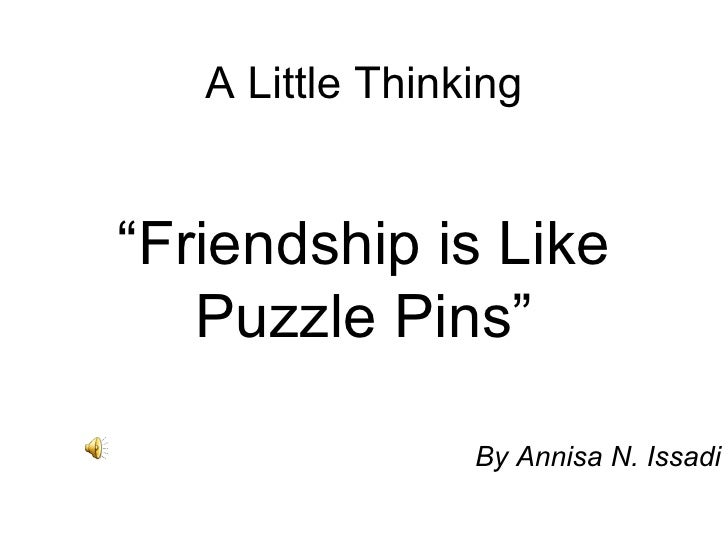 "A Little Thinking By Annisa N. Issadi "" Friendship is Like Puzzle Pins"""