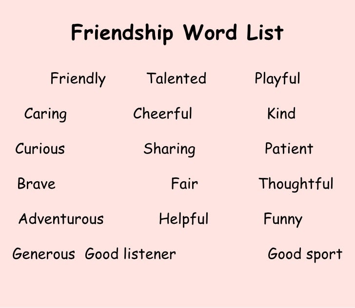 Friendship Word List Friendly Talented   Playful  Caring    Cheerful Kind  Curious Sharing   Patient  Brave    Fair    Tho...