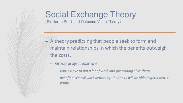 social exchange theory interpersonal relationships Interdependence theory is a social exchange theory that shows how the rewards and costs associated with interpersonal relationships collaborate with peoples' expectations from them this theory comes from the idea that closeness is the key to all relationships that people communicate to become closer to one another.