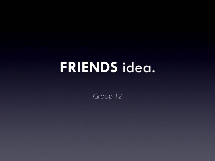 FRIENDS  idea. Group 12