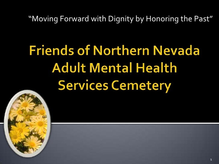 """Moving Forward with Dignity by Honoring the Past"" Friends of Northern Nevada Adult Mental Health Services Cemetery 1"