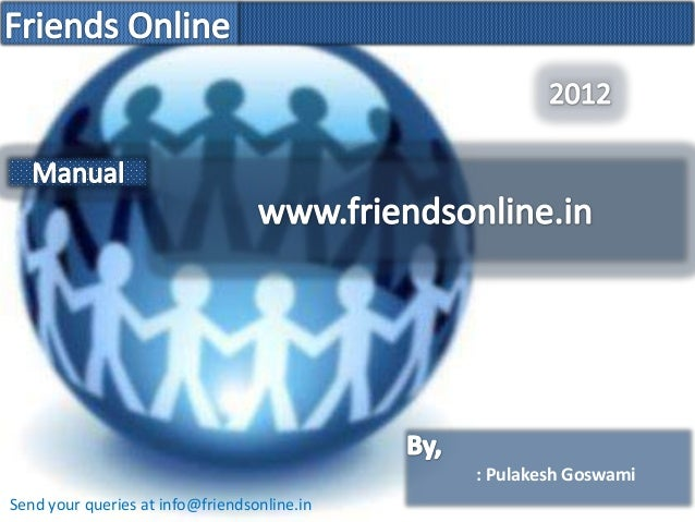 : Pulakesh GoswamiSend your queries at info@friendsonline.in