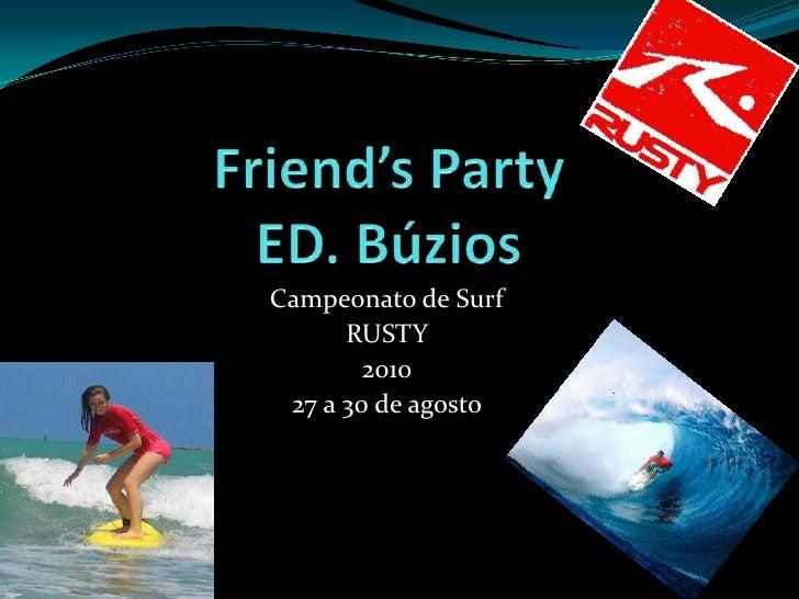 Friend's Party ED. Búzios<br />Campeonato de Surf <br />RUSTY <br />2010<br />27 a 30 de agosto<br />