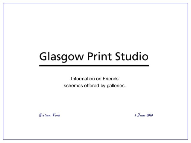 Information on Friends schemes offered by galleries. Gillian Cook 9 June 2010