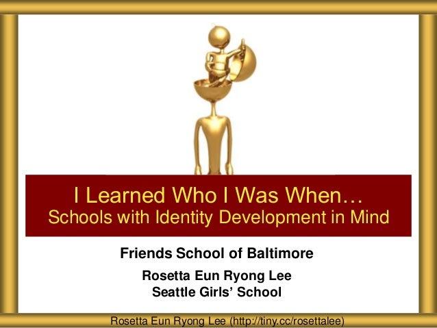 Friends School of BaltimoreRosetta Eun Ryong LeeSeattle Girls' SchoolI Learned Who I Was When…Schools with Identity Develo...