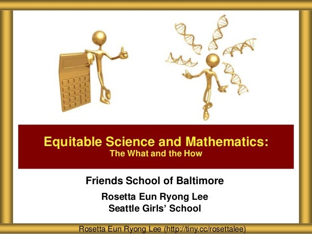 Equitable Science and Mathematics:             The What and the How      Friends School of Baltimore           Rosetta Eun...