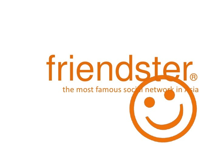 friendster                          ®  the most famous social network in Asia