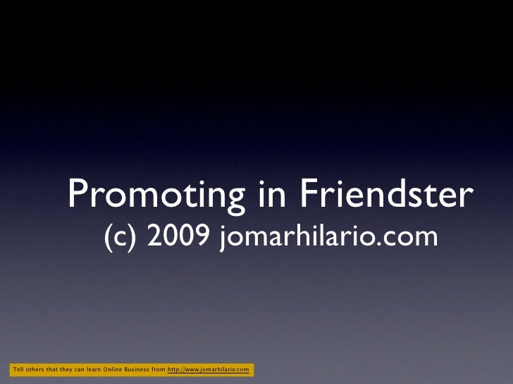 Promoting in Friendster                               (c) 2009 jomarhilario.com   Tell others that they can learn Online B...