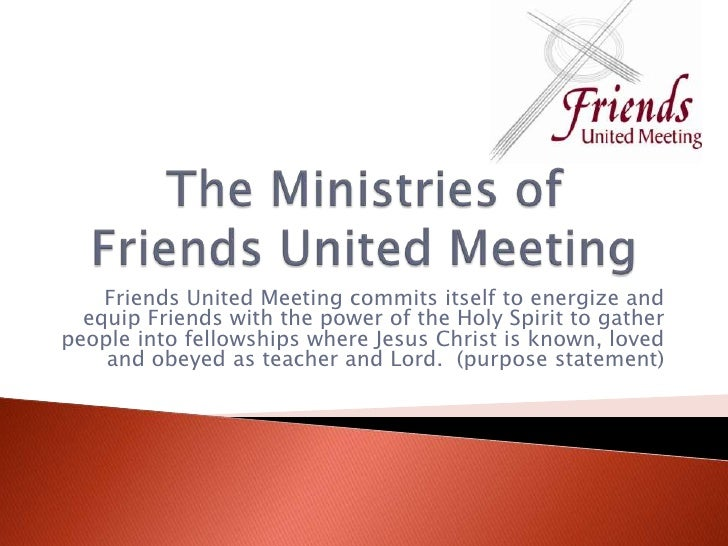 The Ministries of Friends United Meeting<br />Friends United Meeting commits itself to energize and equip Friends with the...