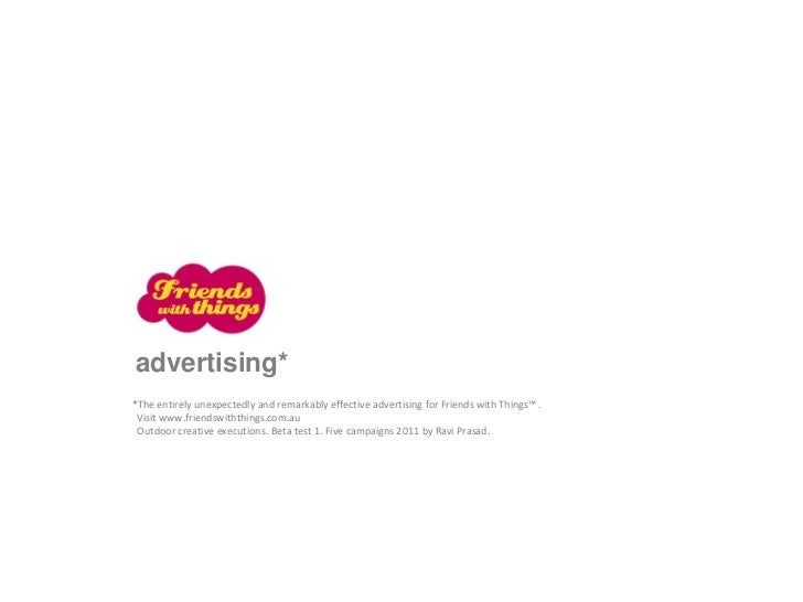 advertising**The entirely unexpectedly and remarkably effective advertising for Friends with Things™ . Visit www.friendswi...