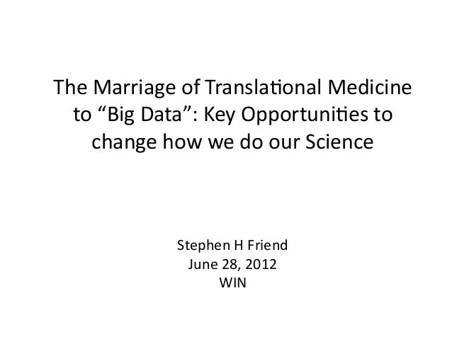 "The	  Marriage	  of	  Transla/onal	  Medicine	    to	  ""Big	  Data"":	  Key	  Opportuni/es	  to	        change	  how	  we	 ..."