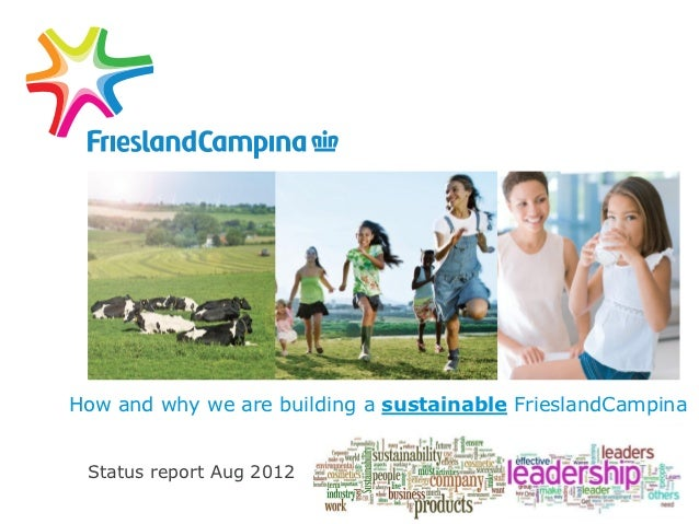 How and why we are building a sustainable FrieslandCampina Status report Aug 2012
