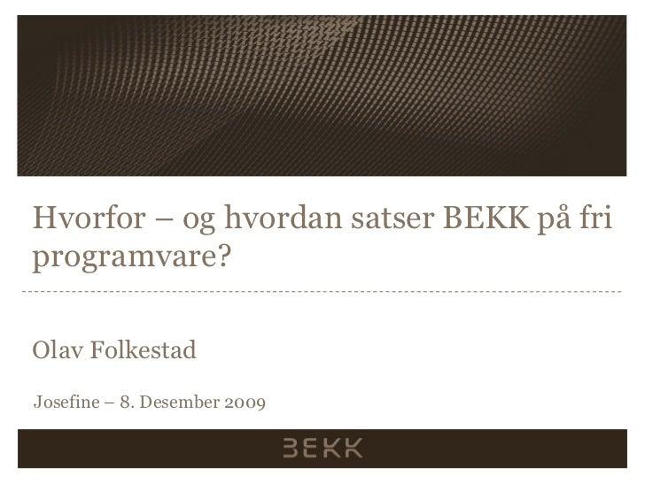 Hvorfor – og hvordan satser BEKK på friprogramvare?Olav FolkestadJosefine – 8. Desember 2009