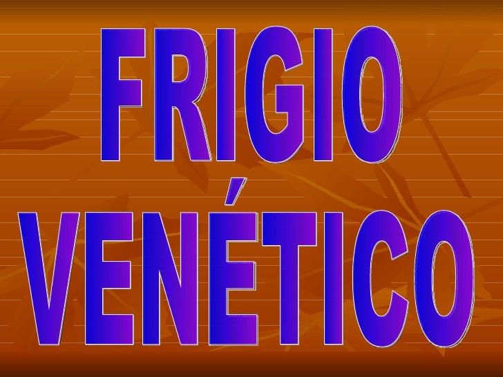 FRIGIO VENÉTICO