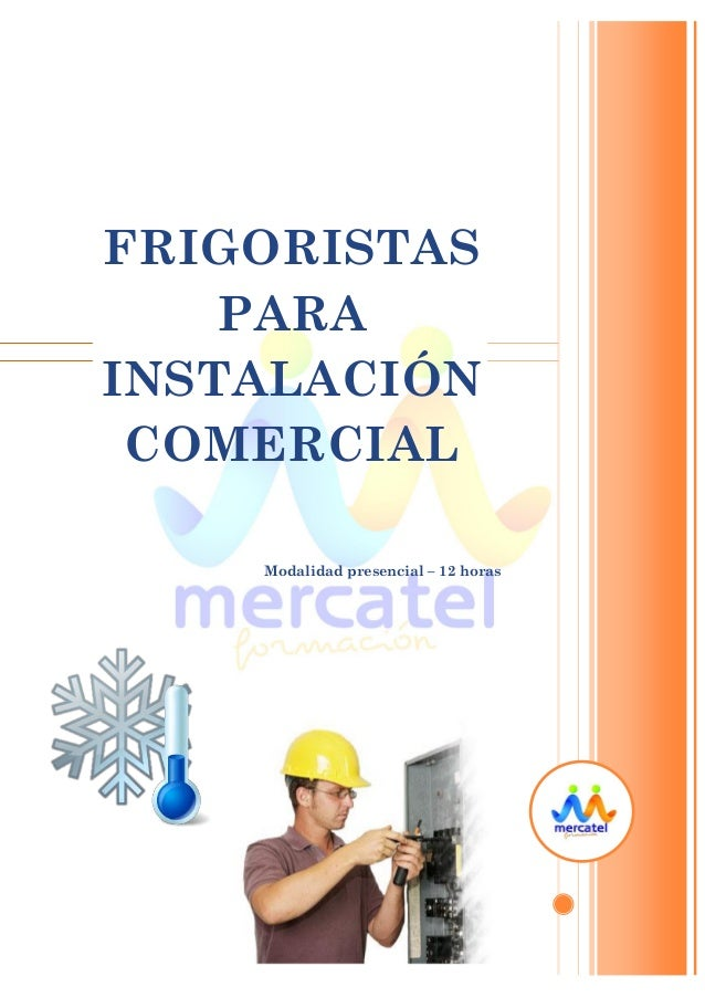 FRIGORISTAS PARA INSTALACIÓN COMERCIAL Modalidad presencial – 12 horas