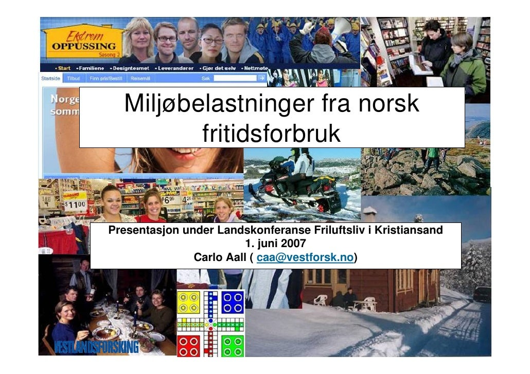 Miljøbelastninger fra norsk          fritidsforbruk   Presentasjon under Landskonferanse Friluftsliv i Kristiansand       ...