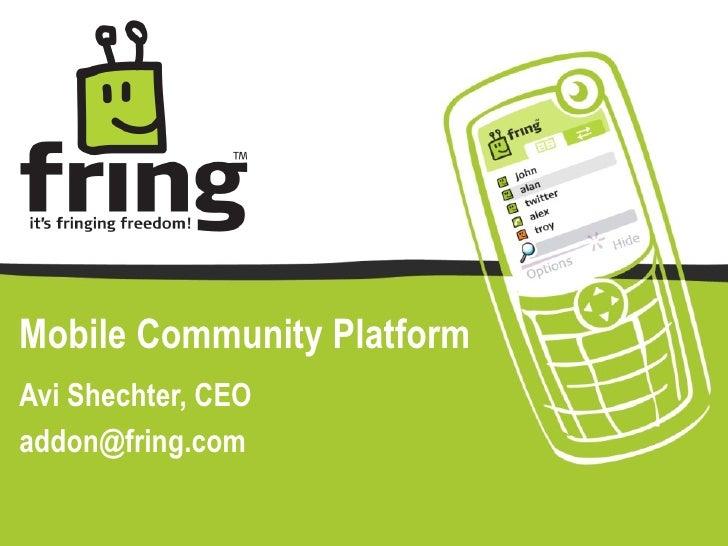 Avi Shechter, CEO addon@fring.com  Mobile Community Platform
