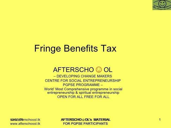 Fringe Benefits Tax  AFTERSCHO ☺ OL   –  DEVELOPING CHANGE MAKERS  CENTRE FOR SOCIAL ENTREPRENEURSHIP  PGPSE PROGRAMME –  ...