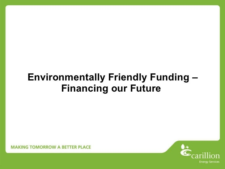 Environmentally Friendly Funding – Financing our Future