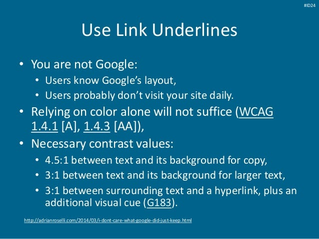 Use Link Underlines • You are not Google: • Users know Google's layout, • Users probably don't visit your site daily. • Re...