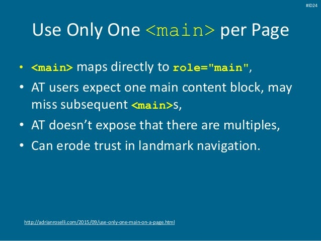"""Use Only One <main> per Page • <main> maps directly to role=""""main"""", • AT users expect one main content block, may miss sub..."""