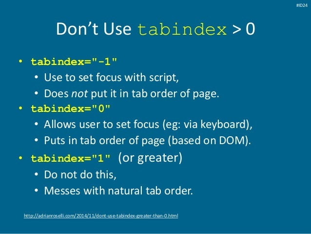"""Don't Use tabindex > 0 • tabindex=""""-1"""" • Use to set focus with script, • Does not put it in tab order of page. • tabindex=..."""