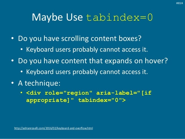 Maybe Use tabindex=0 • Do you have scrolling content boxes? • Keyboard users probably cannot access it. • Do you have cont...