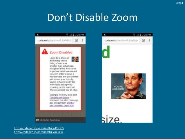 Don't Disable Zoom http://codepen.io/aardrian/full/dYNJOV http://codepen.io/aardrian/full/ojBpjw #ID24