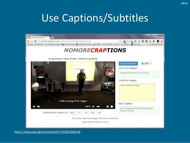 Use Captions/Subtitles https://www.youtube.com/watch?v=V592VMJeXc8 #ID24